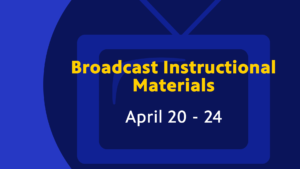 Broadcast Instructional Materials for April 20 - 24