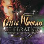 CD: Celtic Woman Celebration-15 Years Of Music & Magic